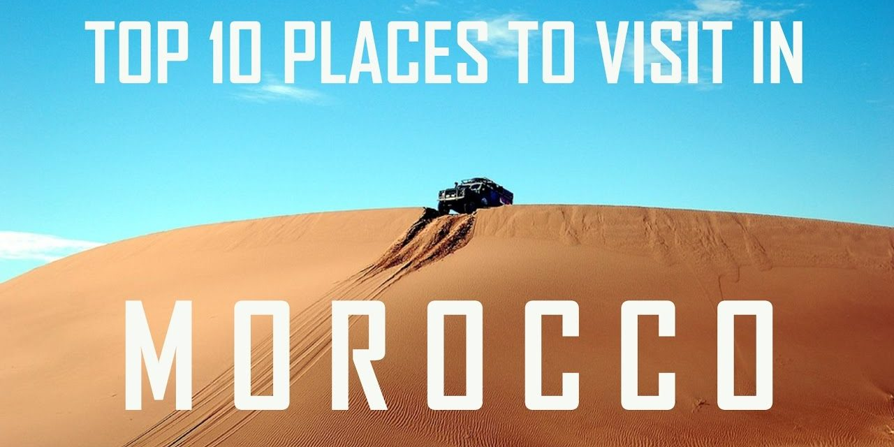 TOP 10 PLACES TO VISIT IN MOROCCO 2019