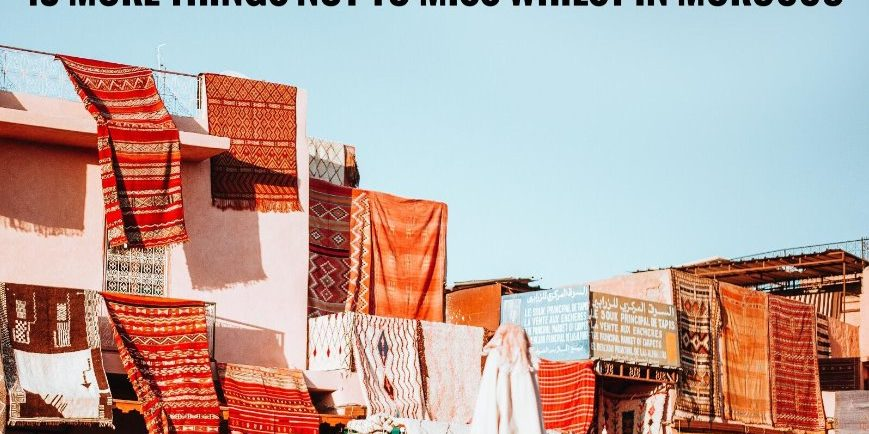 INCREDIBLE MINI-TRIPS TO TAKE WHILST IN MOROCCO