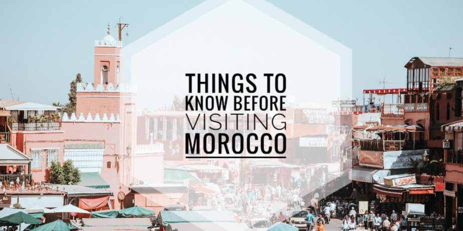 THINGS YOU NEED TO KNOW BEFORE VISITING MOROCCO
